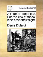 A letter on blindness. For the use of those who have their sight. - Diderot, Denis