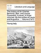 The History of Sir Charles Bentinck, Bart. and Louisa Cavendish. a Novel, in Three Volumes. by the Author of Laura and Augustus. ... Volume 2 of 3 - Young Lady