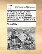 The History of Sir Charles Bentinck, Bart. and Louisa Cavendish. a Novel, in Three Volumes. by the Author of Laura and Augustus. ... Volume 1 of 3 - Young Lady