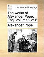 The Works of Alexander Pope, Esq. Volume 2 of 6 - Pope, Alexander