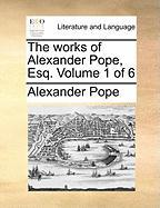 The Works of Alexander Pope, Esq. Volume 1 of 6 - Pope, Alexander