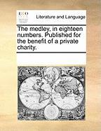 The Medley, in Eighteen Numbers. Published for the Benefit of a Private Charity. - Multiple Contributors, See Notes
