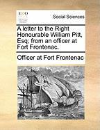 A Letter to the Right Honourable William Pitt, Esq; From an Officer at Fort Frontenac. - Officer at Fort Frontenac