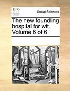 The New Foundling Hospital for Wit. Volume 6 of 6 - Multiple Contributors, See Notes