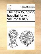 The New Foundling Hospital for Wit. Volume 5 of 6 - Multiple Contributors, See Notes