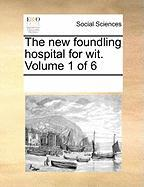 The New Foundling Hospital for Wit. Volume 1 of 6 - Multiple Contributors, See Notes