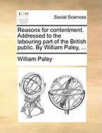 Reasons for Contentment. Addressed to the Labouring Part of the British Public. by William Paley, ... - Paley, William