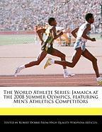 The World Athlete Series: Jamaica at the 2008 Summer Olympics, Featuring Men's Athletics Competitors - Marley, Ben; Dobbie, Robert