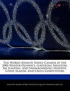 The World Athlete Series: Canada at the 2006 Winter Olympics, Featuring Skeleton, Ski Jumping, and Snowboarding Halfpipe, Giant Slalom, and Cros - Marley, Ben; Dobbie, Robert