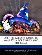 Off the Record Guide to Walt Disney's Beauty and the Beast - Risma, Maria
