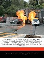 The Movie Franchises, Vol. 11: The Fast and Furious Series Including the Fast and Furious, 2 Fast 2 Furious, the Fast and the Furious Tokyo Drift, Fa - Stevens, Dakota