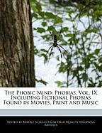 The Phobic Mind: Phobias, Vol. IX Including Fictional Phobias Found in Movies, Print and Music - Scaglia, Beatriz