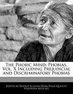The Phobic Mind: Phobias, Vol. X Including Prejudicial and Discriminatory Phobias - Scaglia, Beatriz