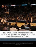 Big East Men's Basketball: The NCAA Tournament, Broadcasters and Conference Teams - Reese, Jenny