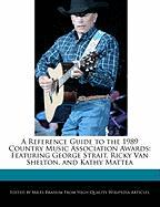 A Reference Guide to the 1989 Country Music Association Awards: Featuring George Strait, Ricky Van Shelton, and Kathy Mattea - Branum, Miles