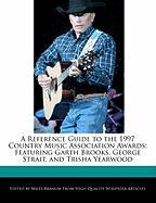A Reference Guide to the 1997 Country Music Association Awards: Featuring Garth Brooks, George Strait, and Trisha Yearwood - Branum, Miles