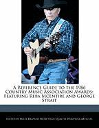 A Reference Guide to the 1986 Country Music Association Awards: Featuring Reba McEntire and George Strait - Branum, Miles