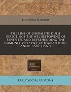 The Line of Liberalitie Dulie Directinge the Wel Bestowing of Benefites and Reprehending the Comonly Vsed Vice of Ingratitude. Anno. 1569. (1569) - Haward, Nicholas