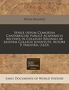 Senile Odium Comoedia Cantabrigiae Public Academicis Recitata in Collegio Reginali AB Ejusdem Collegii Juventute. Autore P. Hausted. (1633) - Hausted, Peter