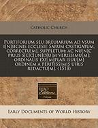 Portiforium Seu Breuiarium Ad Vsum I[n]signis Ecclesie Sarum Castigatum, Correctu[m], Suppletum: AC NU[N]c Prius S[e]c[un]d[u]m Verissimu[m]; Ordinali - Catholic Church, Church; Catholic Church; Catholic Church