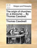 The Origin of Churches: Or, a Discourse ... by Thomas Cawdwel. - Cawdwell, Thomas