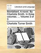 Montalbert. a Novel. by Charlotte Smith. in Three Volumes. ... Volume 3 of 3 - Smith, Charlotte Turner