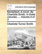Montalbert. a Novel. by Charlotte Smith. in Three Volumes. ... Volume 2 of 3 - Smith, Charlotte Turner