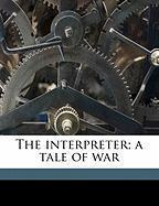 The Interpreter; A Tale of War - Whyte-Melville, G. J.