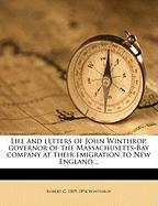Life and Letters of John Winthrop, Governor of the Massachusetts-Bay Company at Their Emigration to New England .. - Winthrop, Robert Charles