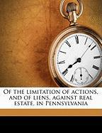 Of the Limitation of Actions, and of Liens, Against Real Estate, in Pennsylvania - Price, Eli Kirk