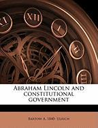 Abraham Lincoln and Constitutional Government - Ulrich, Bartow Adolphus