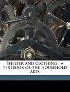 Shelter and Clothing: A Textbook of the Household Arts - Kinne, Helen