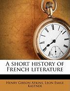 A Short History of French Literature - Kastner, Leon Emile; Atkins, Henry Gibson
