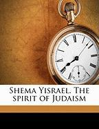 Shema Yisrael. the Spirit of Judaism - Aguilar, Grace