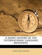 A Short History of the International Language Movement - Guerard, Albert Leon; Gu Rard, Albert L.
