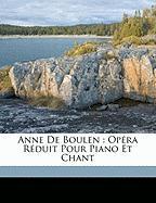 Anne de Boulen: Opera Reduit Pour Piano Et Chant - 1797-1848, Donizetti Gaetano; 1784-1857, Castil-Blaze
