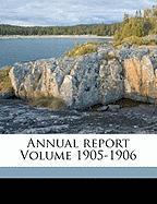 Annual Report Volume 1905-1906
