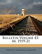 Bulletin Volume 43-44, 1919-21 - Genevois, Institut National