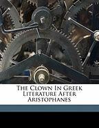 The Clown in Greek Literature After Aristophanes - Henry, Haile Charles