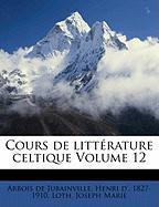 Cours de Litt Rature Celtique Volume 12 - Marie, Loth Joseph