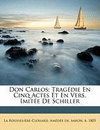Don Carlos; Trag Die En Cinq Actes Et En Vers, Imit E de Schiller