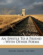 An Epistle to a Friend: With Other Poems - 1763-1855, Rogers Samuel