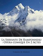 La Servante de Ramponneau: Op Ra-Comique En 2 Actes - (Marius), Carman M.