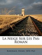 La Neige Sur Les Pas: Roman - Bordeaux, Henry