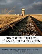 Jeunesse Du Qu Bec: Bilan D'Une G N Ration - Gerard, LeMieux; Catholique, Jeunesse Independante; G. Rard, LeMieux