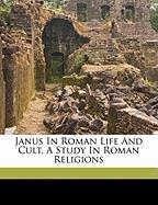 Janus in Roman Life and Cult, a Study in Roman Religions - Rebecca, Burchett Bessie