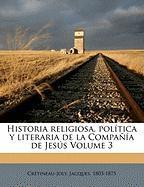 Historia Religiosa, Pol Tica y Literaria de La Compa a de Jes S Volume 3 - 1803-1875, Cretineau-Joly Jacques; 1803-1875, Cr Tineau-Joly Jacques