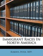 Immigrant Races in North America - 1859-, Roberts Peter