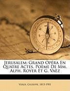 Jerusalem; Grand Op Ra En Quatre Actes. Po Me de MM. Alph. Royer Et G. Va Z - 1813-1901, Verdi Giuseppe