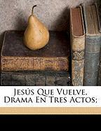 Jes S Que Vuelve, Drama En Tres Actos; - 1845-1924, Guimera Angel; 1879-1946, Marquina Eduardo